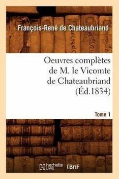 Oeuvres complètes de M. le Vicomte de Chateaubriand. Tome 1 (Éd.1834) - de Chateaubriand F. R.