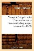 Voyage a Pompei: Suivi D'Une Notice Sur La Decouverte D'Un Temple Romain (Ed.1829)