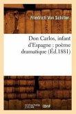 Don Carlos, Infant d'Espagne: Poème Dramatique (Éd.1881)