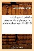 Catalogue et prix des instruments de physique, de chimie, d'optique (Éd.1852)