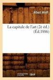 La Capitale de l'Art (2è Éd.) (Éd.1886)