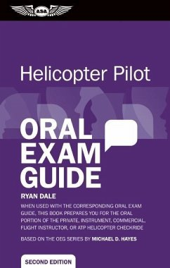 Helicopter Pilot Oral Exam Guide: When Used with the Corresponding Oral Exam Guide, This Book Prepares You for the Oral Portion of the Private, Instru - Dale, Ryan
