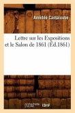 Lettre Sur Les Expositions Et Le Salon de 1861, (Éd.1861)