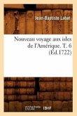 Nouveau Voyage Aux Isles de l'Amérique. T. 6 (Éd.1722)