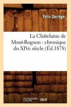 La Châtelaine de Mont-Rognon: Chronique Du Xive Siècle (Éd.1878) - Deriège, Félix