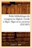 Petite Bibliothèque Du Voyageur En Algérie. Guide À Alger. Alger Et Ses Environs (Éd.1863)