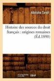 Histoire des sources du droit français: origines romaines (Éd.1890)