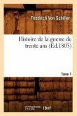 Histoire de la Guerre de Trente Ans. Tome 1 (Éd.1803)