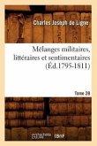 Mélanges Militaires, Littéraires Et Sentimentaires. Tome 28 (Éd.1795-1811)