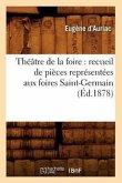 Théâtre de la foire: recueil de pièces représentées aux foires Saint-Germain (Éd.1878)