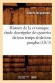 Histoire de la céramique: étude descriptive des poteries de tous temps et de tous peuples (1873)