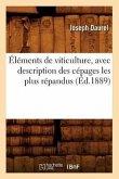 Éléments de Viticulture, Avec Description Des Cépages Les Plus Répandus (Éd.1889)