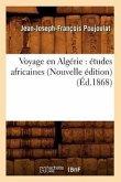 Voyage En Algérie: Études Africaines (Nouvelle Édition) (Éd.1868)