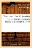 Trois Mois Chez Les Zoulous Et Les Derniers Jours Du Prince Impérial (Éd.1879)