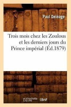 Trois Mois Chez Les Zoulous Et Les Derniers Jours Du Prince Impérial (Éd.1879) - Deléage, Paul