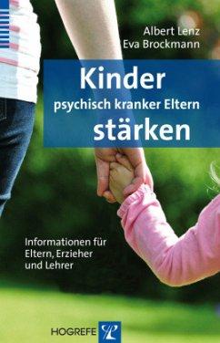 Kinder psychisch kranker Eltern stärken - Lenz, Albert; Brockmann, Eva