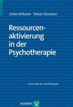 Ressourcenaktivierung in der Psychotherapie - Willutzki, Ulrike; Teismann, Tobias