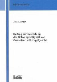 Beitrag zur Bewertung der Schwingfestigkeit von Gusseisen mit Kugelgraphit - Eufinger, Jens