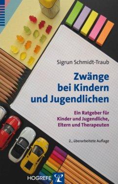 Zwänge bei Kindern und Jugendlichen - Schmidt-Traub, Sigrun