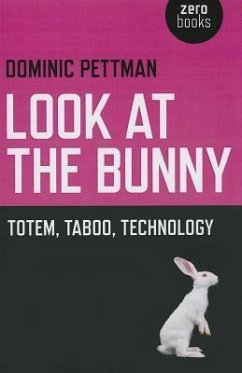 Look at the Bunny: Totem, Taboo, Technology - Pettman, Dominic
