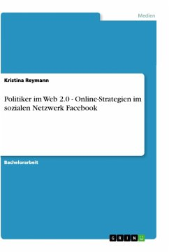 Politiker im Web 2.0 - Online-Strategien im sozialen Netzwerk Facebook
