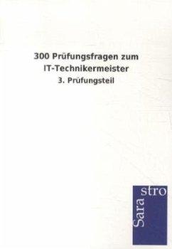 300 Prüfungsfragen zum IT-Technikermeister