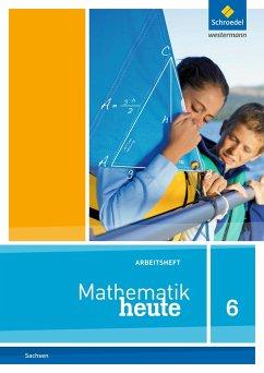 Mathematik heute 6. Arbeitsheft. Sachsen