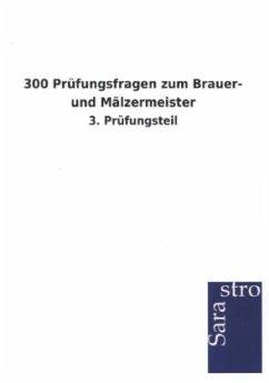 300 Prüfungsfragen zum Brauer- und Mälzermeister