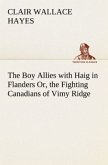 The Boy Allies with Haig in Flanders Or, the Fighting Canadians of Vimy Ridge