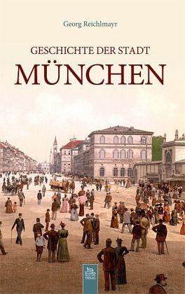 Geschichte der Stadt München - Reichlmayr, Georg