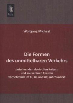 Die Formen des unmittelbaren Verkehrs zwischen den deutschen Kaisern und souveränen Fürsten vornehmlich im X., XI. und XII. Jahrhundert