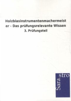 Holzblasinstrumentenmachermeister - Das prüfungsrelevante Wissen