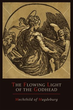 Mechthild of Magdeburg: The Flowing Light of the Godhead: The Revelations of Mechthild of Magdeburg