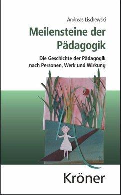 Meilensteine der Pädagogik - Lischewski, Andreas