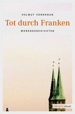Tot durch Franken (eBook, ePUB) - Vorndran, Helmut