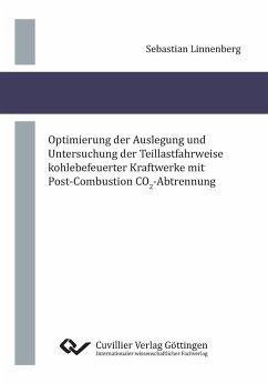 Optimierung der Auslegung und Untersuchung der Teillastfahrweise kohlebefeuerter Kraftwerke mit Post-Combustion CO2-Abtrennung - Linnenberg, Sebastian