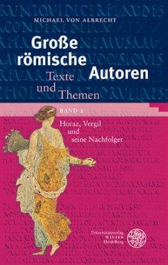 Große römische Autoren 2. Horaz, Vergil und seine Nachfolger - Albrecht, Michael von