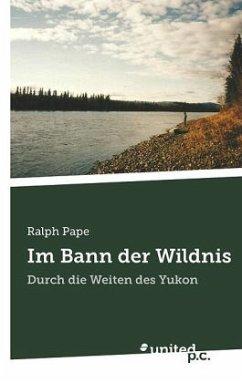 Im Bann der Wildnis - Pape, Ralph