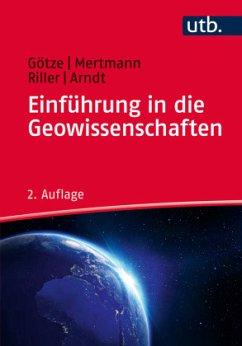 Einführung in die Geowissenschaften - Arndt, Jörg; Götze, Hans-Jürgen; Mertmann, Dorothee; Riller, Ulrich