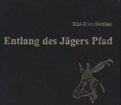 Entlang des Jägers Pfad, 2 Audio-CDs - Denker, Kai-Uwe