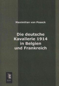 Die deutsche Kavallerie 1914 in Belgien und Frankreich