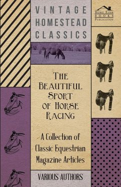 The Beautiful Sport of Horse Racing - A Collection of Classic Equestrian Magazine Articles - Various