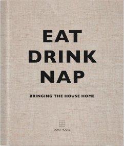 Eat, Drink, Nap - Soho House