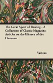 The Great Sport of Rowing - A Collection of Classic Magazine Articles on the History of the Oarsman