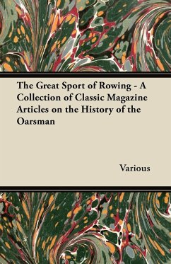The Great Sport of Rowing - A Collection of Classic Magazine Articles on the History of the Oarsman - Various