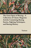 The Great Sport of Boxing - A Collection of Classic Magazine Articles Containing Boxing Stories, Fighting Techniques, and Boxing History