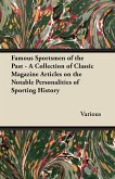 Famous Sportsmen of the Past - A Collection of Classic Magazine Articles on the Notable Personalities of Sporting History
