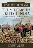 The Military in British India: The Development of British Land Forces in South Asia, 1600-1947