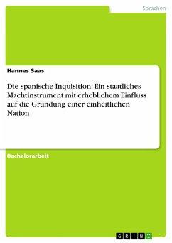 Die spanische Inquisition: Ein staatliches Machtinstrument mit erheblichem Einfluss auf die Gründung einer einheitlichen Nation - Saas, Hannes