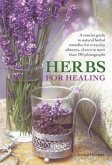 Herbs for Healing: A Concise Guide to Natural Herbal Remedies for Everyday Ailments, Shown in More Than 180 Photographs